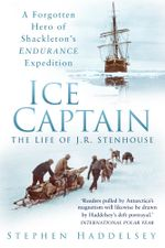 Ice Captain : The Life of J R Stenhouse - Stephen Haddesley