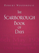 The Scarborough Book of Days - Robert Woodhouse