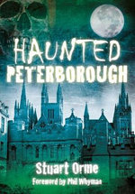 Haunted Peterborough : Not a Guide to - Stuart Orme