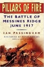 Pillars of Fire : The Battle of Messines Ridge, June 1917 - Ian Passingham
