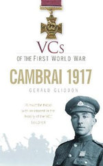VCs of the First World War : Cambrai 1917 - Gerald Gliddon