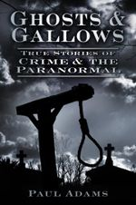 Ghosts & Gallows : True Stories of Crime and the Paranormal - Paul Adams