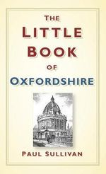 The Little Book of Oxfordshire - Paul Sullivan