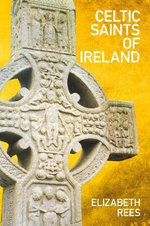 Celtic Saints of Ireland : Studies in Critical Social Sciences Series - Elizabeth Rees