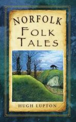 Norfolk Folk Tales : A Practical Guide to Researching and Understanding... - Hugh Lupton