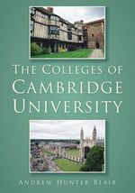 The Colleges of Cambridge University - Andrew Hunter Blair