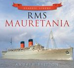 RMS Mauretania : The Ship in Rare Illustrations - Andrew Britton