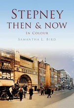 Stepney Then & Now - Samantha L. Bird