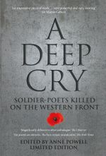A Deep Cry : Soldier-Poets Killed on the Western Front - Anne Powell