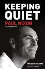 Keeping Quiet : Paul Nixon The Autobiography - Jon Colman