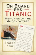 On Board RMS Titanic : Memories of the Maiden Voyage - George Behe