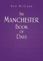The Manchester Book of Days - Ben McGarr