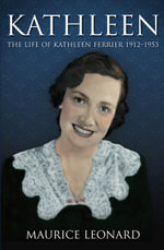 Kathleen : The Life of Kathleen Ferrier 1912-1953 - Maurice Leonard