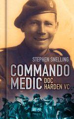 Commando Medic : Doc Harden VC - Stephen J. Snelling