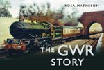 The GWR Story - Rosa Matheson