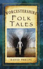 Worcestershire Folk Tales - David Phelps