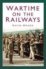 Wartime on the Railways - David Wragg