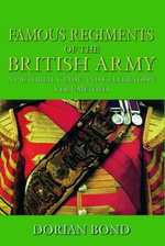 Famous Regiments of the British Army: Volume 2 : A Pictorial Guide and Celebration - Dorian Bond