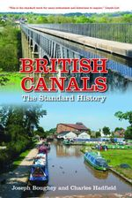 British Canals : The Inland Waterways of Britain and Ireland - Joseph Boughey