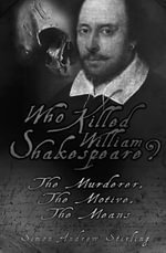 Who Killed William Shakespeare? : The Murderer, the Motive, the Means - Simon Andrew Stirling