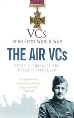 VCs of the First World War the Air VCs - Peter G. Cooksley