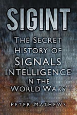 Sigint : The Secret History of Signals Intelligence in the World Wars - Peter Matthews