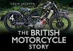The British Motorcycle Story : A Quest for Perfection - The Story of the Greatest... - Colin Jackson