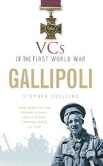 VCs of the First World War Gallipoli : Gallipoli - Stephen Snelling