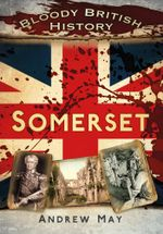 Bloody British History : Somerset - Andrew May