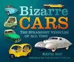 Bizarre Cars : The Strangest Vehicles of All Time - Keith Ray