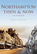 Northampton Then & Now - Philip Sawford