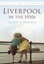 Liverpool in the 1950s - Robert F. Edwards