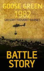 Battle Story Goose Green 1982 - Gregory Fremont-Barnes