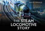 The Steam Locomotive Story - David Wragg