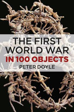 The First World War in 100 Objects - Peter Doyle