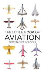 The Little Book of Aviation : How We Took to the Air - Norman Ferguson