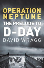 Operation Neptune : The Prelude to D-Day - David Wragg