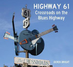 Highway 61 : Crossroads on the Blues Highway - Derek Bright