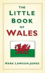 The Little Book of Wales : Then & Now - Mark Lawson-Jones