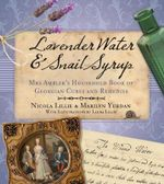 Lavender Water & Snail Syrup : Miss Ambler's Household Book of Georgian Cures and Remedies - Marilyn Yurdan