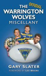 The Warrington Wolves Miscellany - Gary Slater