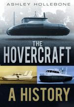 The Hovercraft : A History - Ashley Hollebone