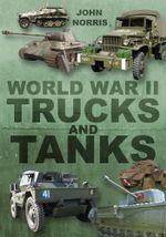 World War II Trucks and Tanks - John Norris