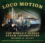 Loco Motion : The World's Oldest Steam Locomotives - Michael Bailey