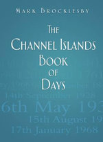 The Channel Islands Book of Days - Mark Brocklesby