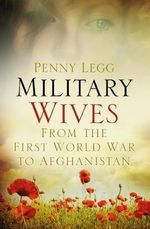Military Wives : From WWI to Afghanistan - Penny Legg