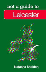 Not a Guide to Leicester - Natasha Sheldon