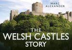 The Welsh Castles Story - Marc Alexander