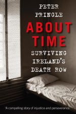 About Time : Surviving Ireland's Death Row - Peter Pringle