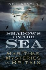 Shadows on the Sea : The Maritime Mysteries of Britain - Neil Arnold